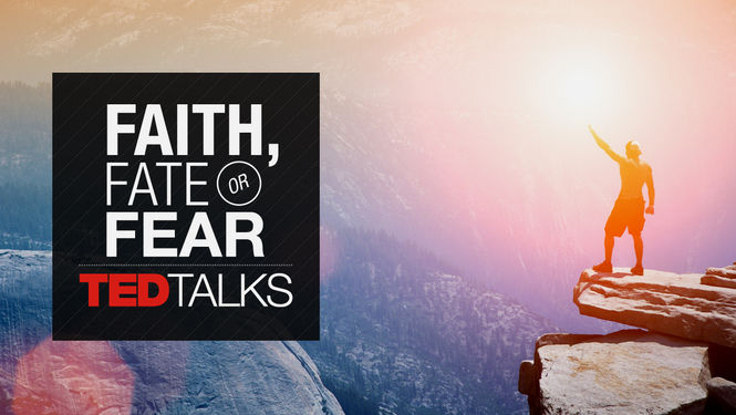 TEDTalks: Faith, Fate or Fear