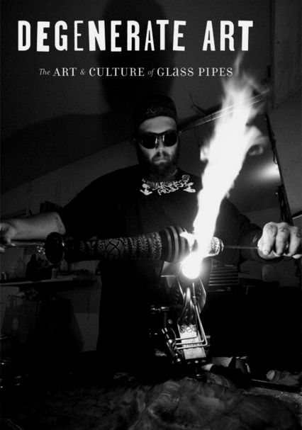 Degenerate Art: The Art and Culture of Glass Pipes on Netflix UK