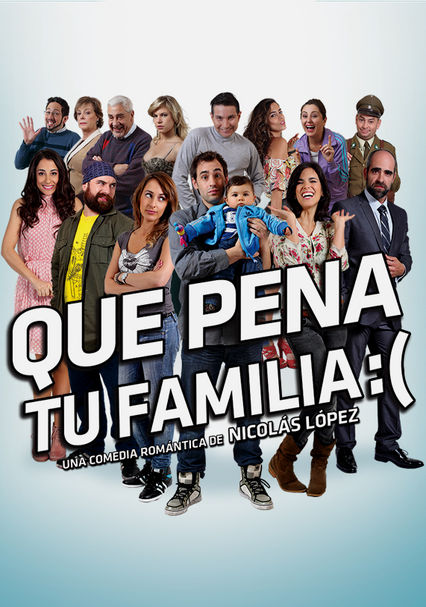 Que Pena tu Familia on Netflix UK