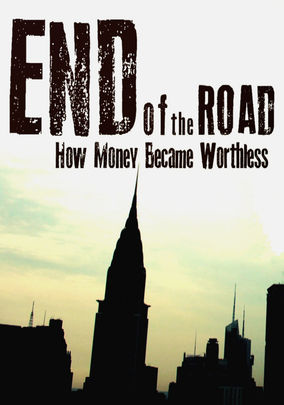 End of the Road (End of the Road: How Money Became Worthless)